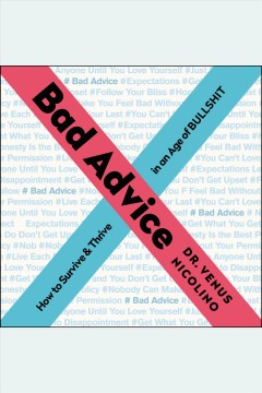 Bad advice : how to survive and thrive in an age of bullshit [electronic resource] / Venus Nicolino.