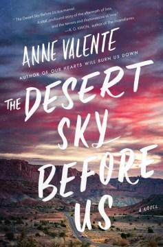 The desert sky before us : a novel