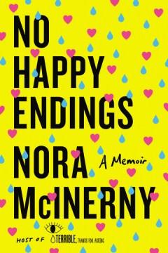 No happy endings : a memoir / Nora McInerny.