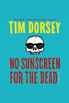 No sunscreen for the dead : a novel [electronic resource] / Tim Dorsey.
