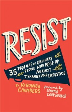 Resist : 35 profiles of ordinary people who rose up against tyranny and injustice / Veronica Chambers ; foreword by Senator Cory Booker ; illustrated by Paul Ryding.