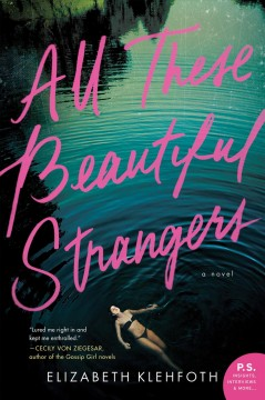 All these beautiful strangers a novel / Elizabeth Klehfoth
