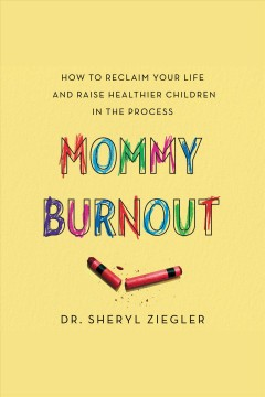 Mommy burnout : how to reclaim your life and raise healthier children in the process [electronic resource] / Sheryl G. Ziegler.