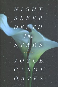 Night. Sleep. Death. The stars. : a novel / Joyce Carol Oates.