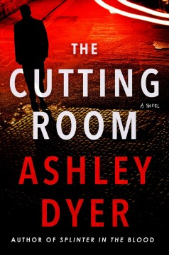 The cutting room : a novel Ashley Dyer.