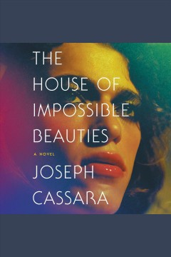 The house of impossible beauties : a novel [electronic resource] / Joseph Cassara.