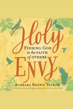 Holy envy [electronic resource] : finding God in the faith of others / Barbara Brown Taylor.
