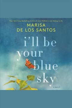 I'll be your blue sky [electronic resource] / Marisa de los Santos.