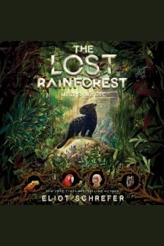 The lost rainforest [electronic resource] : Mez's Magic / Eliot Schrefer