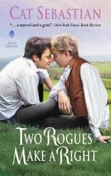 Two rogues make a right : a Seducing the Sedgwicks novel / Cat Sebastian.