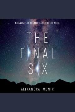 The final six [electronic resource] / Alexandra Monir.