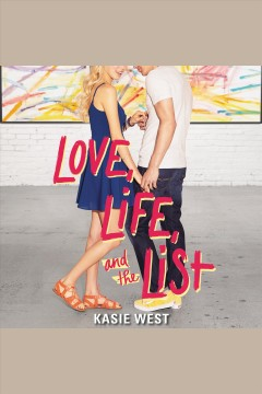 Love, life, and the list [electronic resource] / Kasie West.