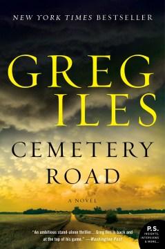 Cemetery Road a novel / Greg Iles.