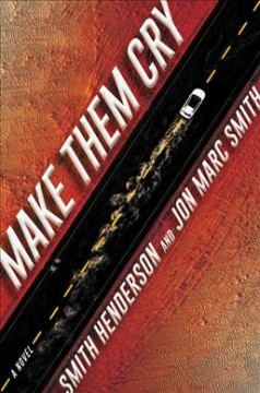 Make them cry : a novel / Smith Henderson and Jon Marc Smith.