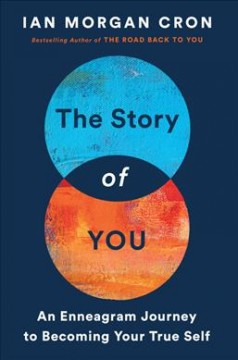 The Story of You : An Enneagram Journey to Becoming Your True Self