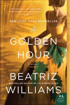 The golden hour : a novel Beatriz Williams.