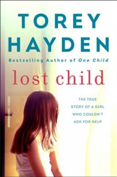 Lost child : the true story of a girl who couldn't ask for help