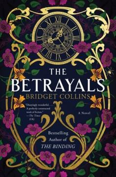 The betrayals : a novel / Bridget Collins.