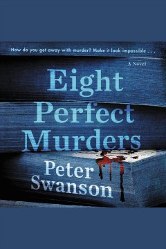 Eight perfect murders : a novel [electronic resource] / Peter Swanson.