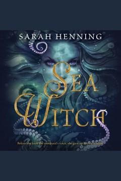 Sea witch [electronic resource] / Sarah Henning.