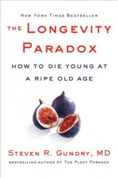 The longevity paradox : how to die young at a ripe old age / Steven R. Gundry, MD, with Jodi Lipper.