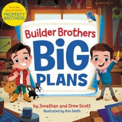 Builder Brothers : big plans / Drew and Jonathan Scott ; illustrated by Kim Smith.