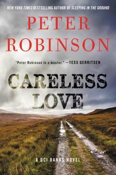 Careless love an Inspector Banks novel / Peter Robinson.