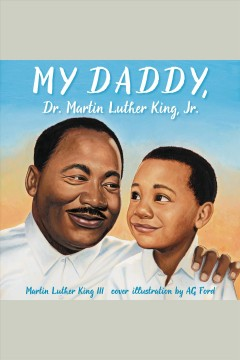 My daddy, Dr. Martin Luther King, Jr. [electronic resource].