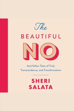 The beautiful no : and other tales of trial, transcendence, and transformation [electronic resource] / Sheri Salata.