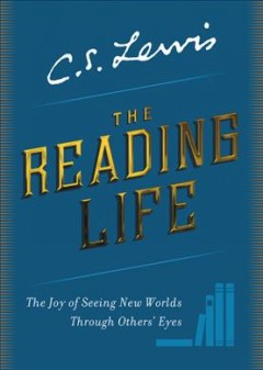 The Reading Life : The Joy of Seeing New Worlds Through Others' Eyes