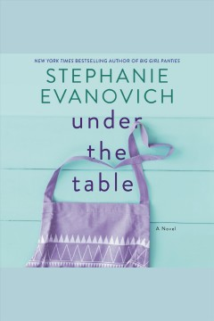Under the table [electronic resource] : a novel / Stephanie Evanovich.