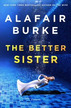 The better sister a novel / Alafair Burke.