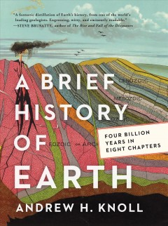 A brief history of earth Four Billion Years in Eight Chapters / Andrew H. Knoll