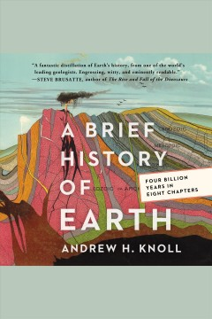 A brief history of earth [electronic resource] : Four Billion Years in Eight Chapters / Andrew H. Knoll