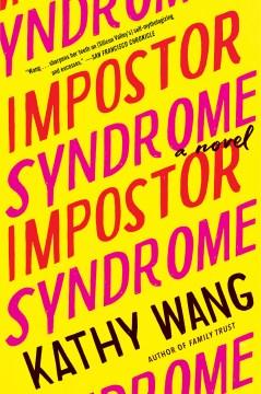Impostor syndrome a novel / Kathy Wang.