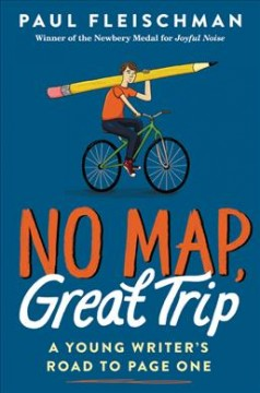 No Map, Great Trip : A Young Writer's Journey to Page One