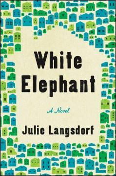 White elephant : a novel / Julie Langsdorf.