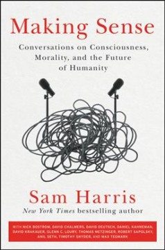 Making sense : conversations on consciousness, morality, and the future of humanity / Sam Harris.