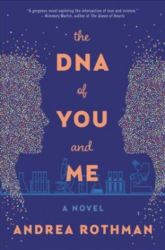 The DNA of you and me : a novel / Andrea Rothman.