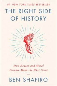 The right side of history : how reason and moral purpose made the west great / Ben Shapiro.