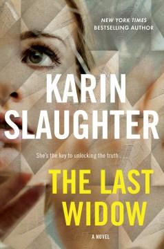 The last widow : a novel Karin Slaughter.