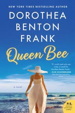 Queen bee : a novel Dorothea Benton Frank.