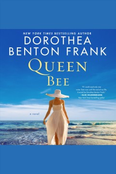 Queen Bee : a novel [electronic resource] / Dorothea Benton Frank.