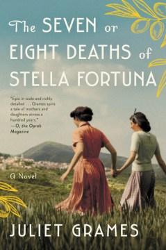 The Seven or Eight Deaths of Stella Fortuna : a Novel Juliet Grames.