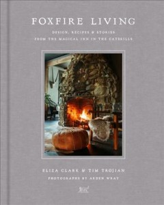 Foxfire living / Design, Recipes, and Stories from the Magical Inn in the Catskills
