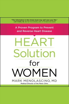 Heart solution for women : a proven program to prevent and reverse heart disease [electronic resource] / Mark Menolascino, MD, Medical Director of The Meno Clinic.