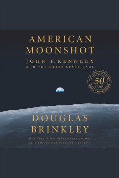 American moonshot [electronic resource] : John F. Kennedy and the Great Space Race / Douglas Brinkley