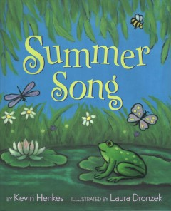Summer song / by Kevin Henkes ; illustrated by Laura Dronzek.