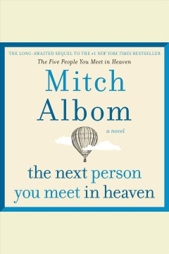 The next person you meet in Heaven : a novel [electronic resource] / Mitch Albom.