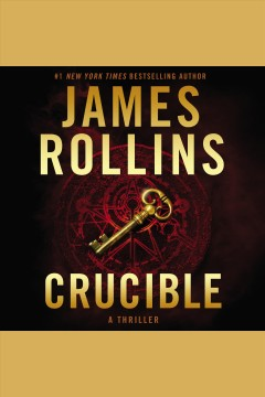 Crucible [electronic resource] : A Thriller / James Rollins